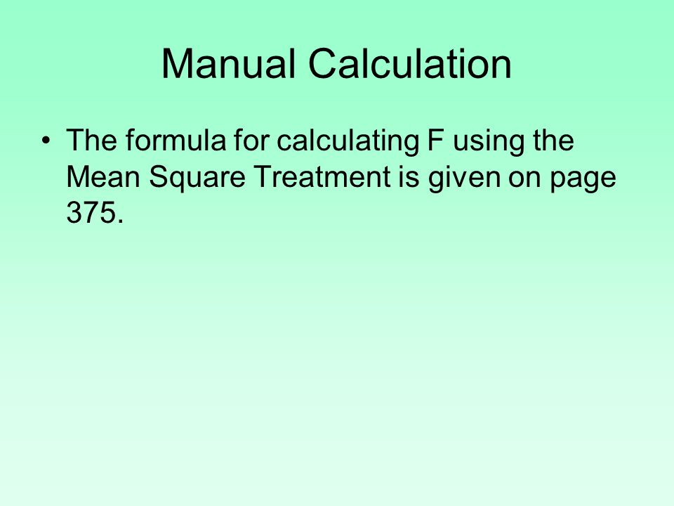 Manual Calculation The formula for calculating F using the Mean Square Treatment is given on page 375.