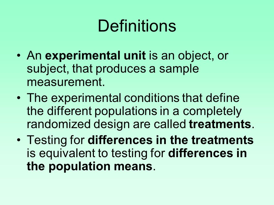 Definitions An experimental unit is an object, or subject, that produces a sample measurement.
