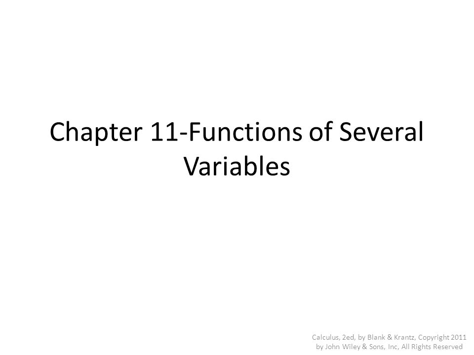 Chapter 11-Functions of Several Variables Calculus, 2ed, by Blank & Krantz, Copyright 2011 by John Wiley & Sons, Inc, All Rights Reserved