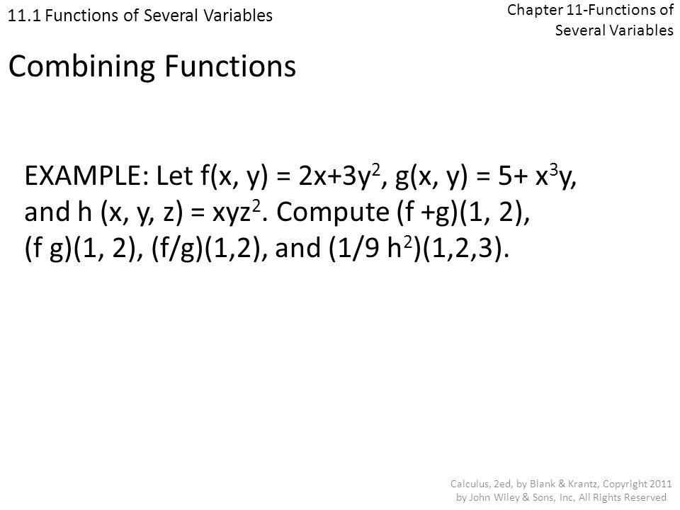 Chapter 11-Functions of Several Variables 11.6 Gradients and Directional Derivatives Calculus, 2ed, by Blank & Krantz, Copyright 2011 by John Wiley & Sons, Inc, All Rights Reserved Functions of Three or More Variables EXAMPLE: Find the directions of greatest rate of increase and greatest rate of decrease for the function F(x, y, z) = xyz at the point (−1, 2, 1).
