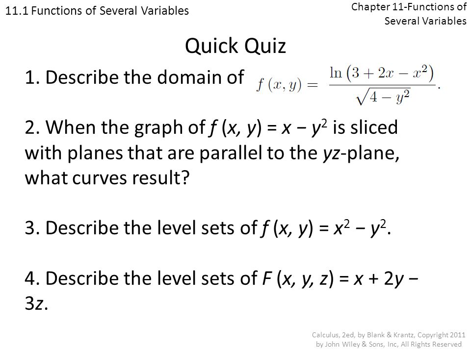 Chapter 11-Functions of Several Variables 11.2 Cylinders and Quadric Surfaces Calculus, 2ed, by Blank & Krantz, Copyright 2011 by John Wiley & Sons, Inc, All Rights Reserved EXAMPLE: Sketch the set of points in three dimensional space satisfying the equation x 2 + 4y 2 = 16.