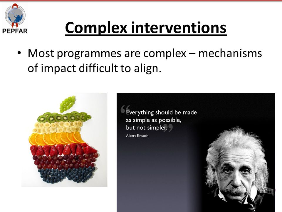 Complex interventions Most programmes are complex – mechanisms of impact difficult to align.