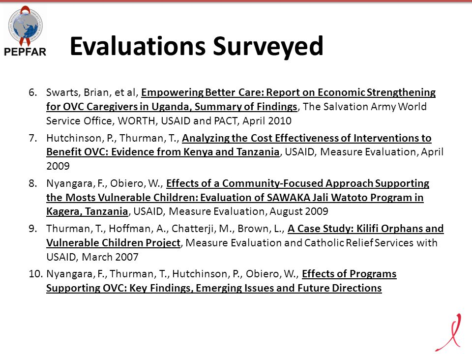 Evaluations Surveyed 6. Swarts, Brian, et al, Empowering Better Care: Report on Economic Strengthening for OVC Caregivers in Uganda, Summary of Findin