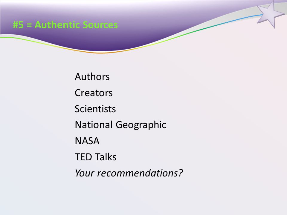 #5 = Authentic Sources Authors Creators Scientists National Geographic NASA TED Talks Your recommendations?