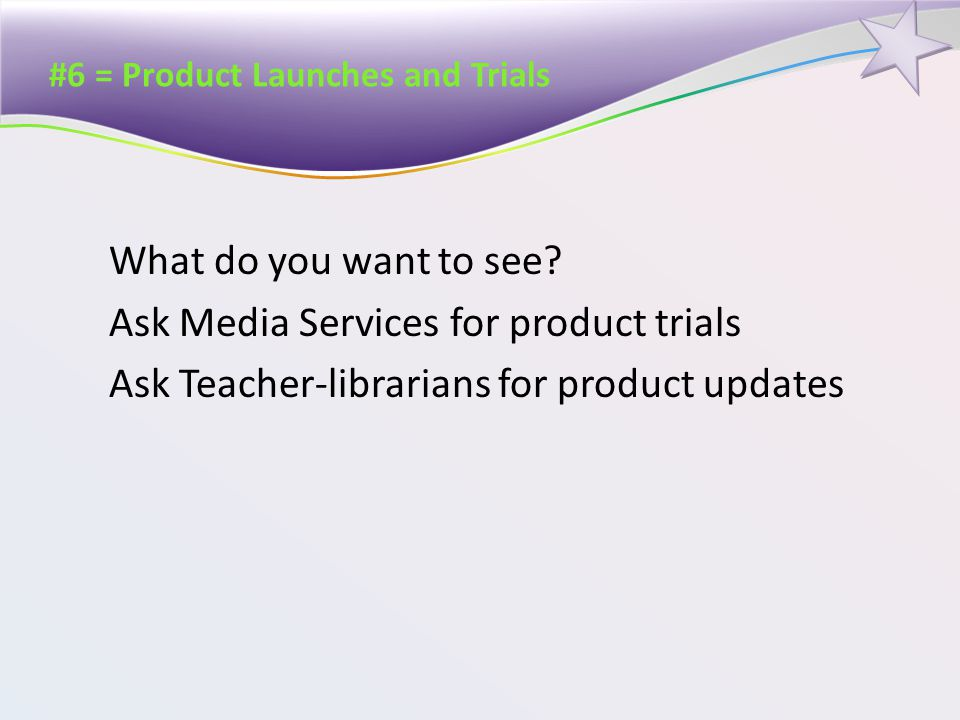 #6 = Product Launches and Trials What do you want to see.