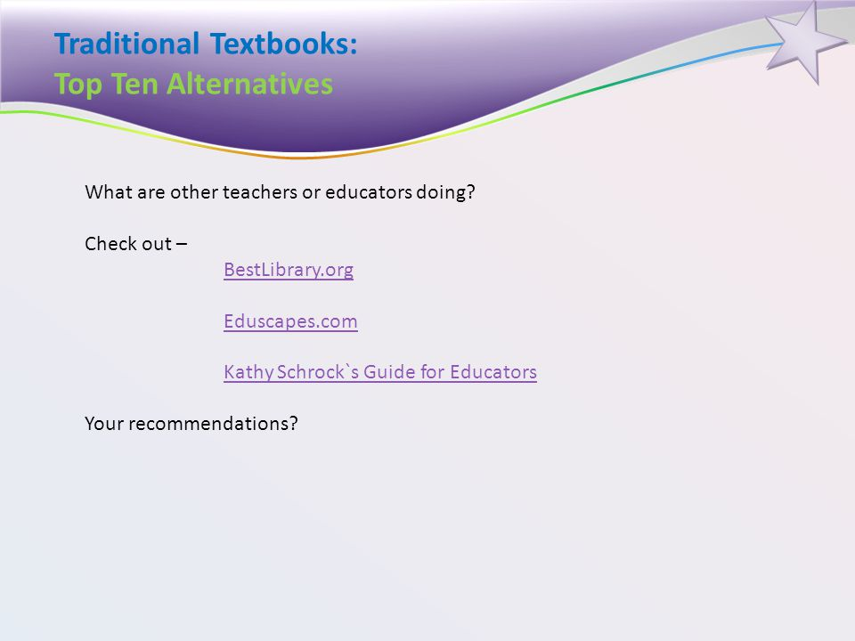 Traditional Textbooks: Top Ten Alternatives What are other teachers or educators doing.