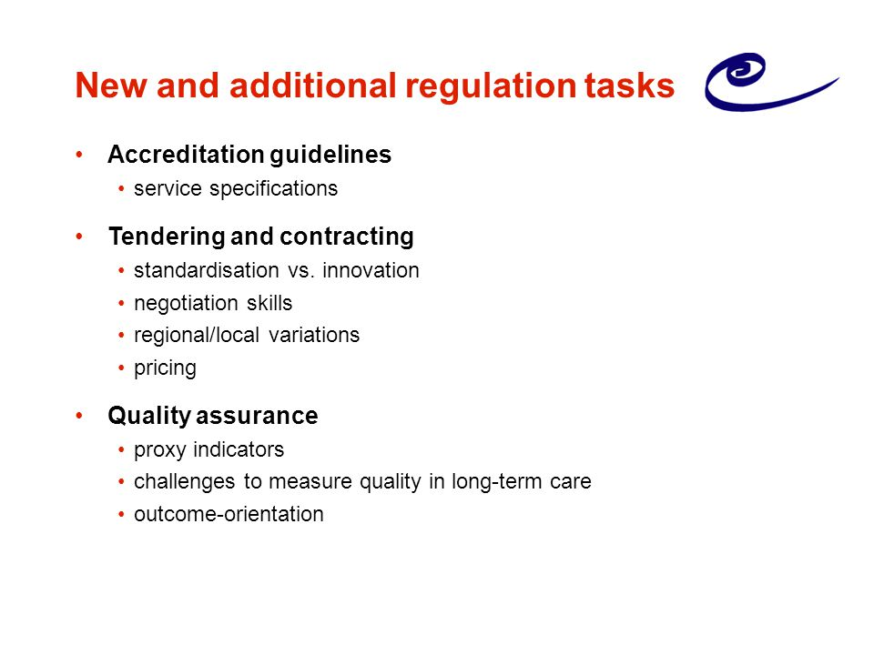 New and additional regulation tasks Accreditation guidelines service specifications Tendering and contracting standardisation vs.