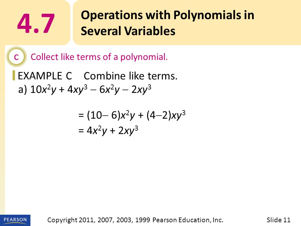 EXAMPLE a) 10x 2 y + 4xy 3  6x 2 y  2xy 3 = (10  6)x 2 y + (4  2)xy 3 = 4x 2 y + 2xy 3 4.7 Operations with Polynomials in Several Variables c Collect like terms of a polynomial.
