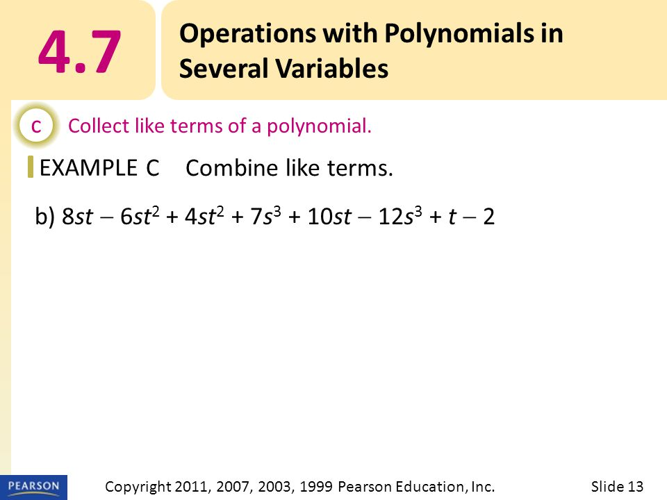 EXAMPLE b) 8st  6st 2 + 4st 2 + 7s 3 + 10st  12s 3 + t  2 4.7 Operations with Polynomials in Several Variables c Collect like terms of a polynomial.