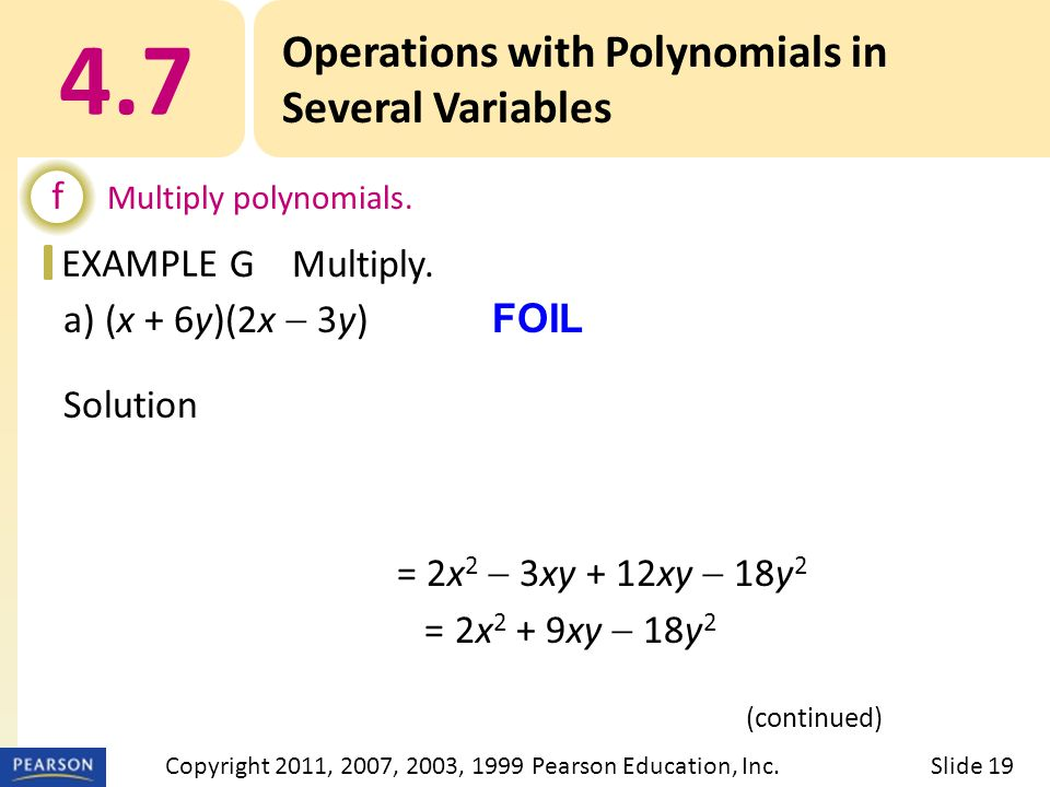 EXAMPLE 4.7 Operations with Polynomials in Several Variables f Multiply polynomials. GMultiply. (continued) Slide 19Copyright 2011, 2007, 2003, 1999 P