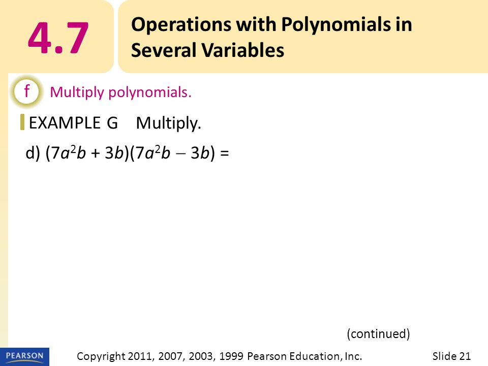 EXAMPLE d) (7a 2 b + 3b)(7a 2 b  3b) = 4.7 Operations with Polynomials in Several Variables f Multiply polynomials. GMultiply. (continued) Slide 21Co