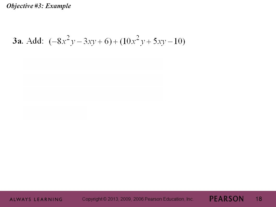 Copyright © 2013, 2009, 2006 Pearson Education, Inc. 18 Objective #3: Example