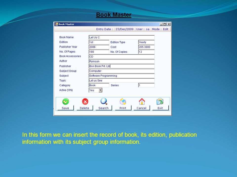 Book Master In this form we can insert the record of book, its edition, publication information with its subject group information.