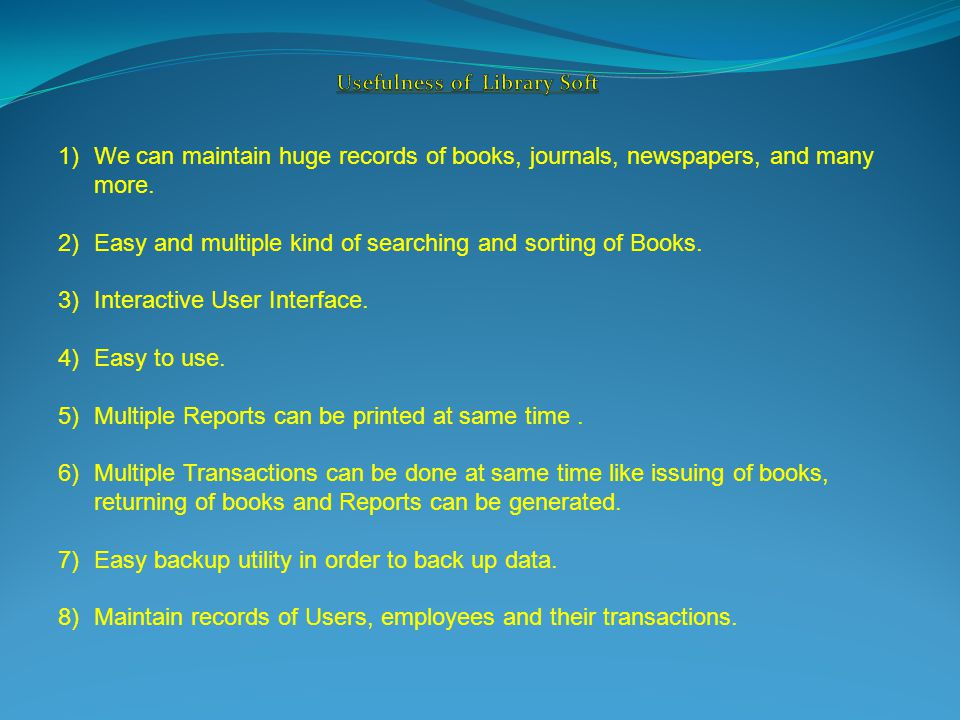 1)We can maintain huge records of books, journals, newspapers, and many more.