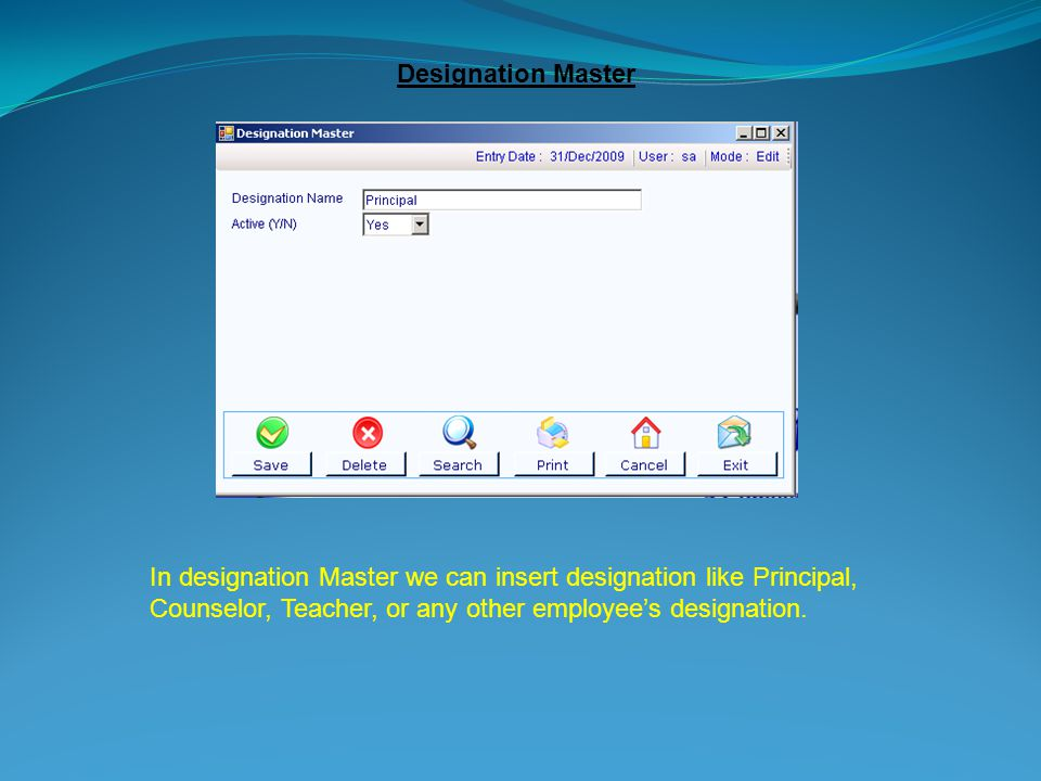 Designation Master In designation Master we can insert designation like Principal, Counselor, Teacher, or any other employee's designation.