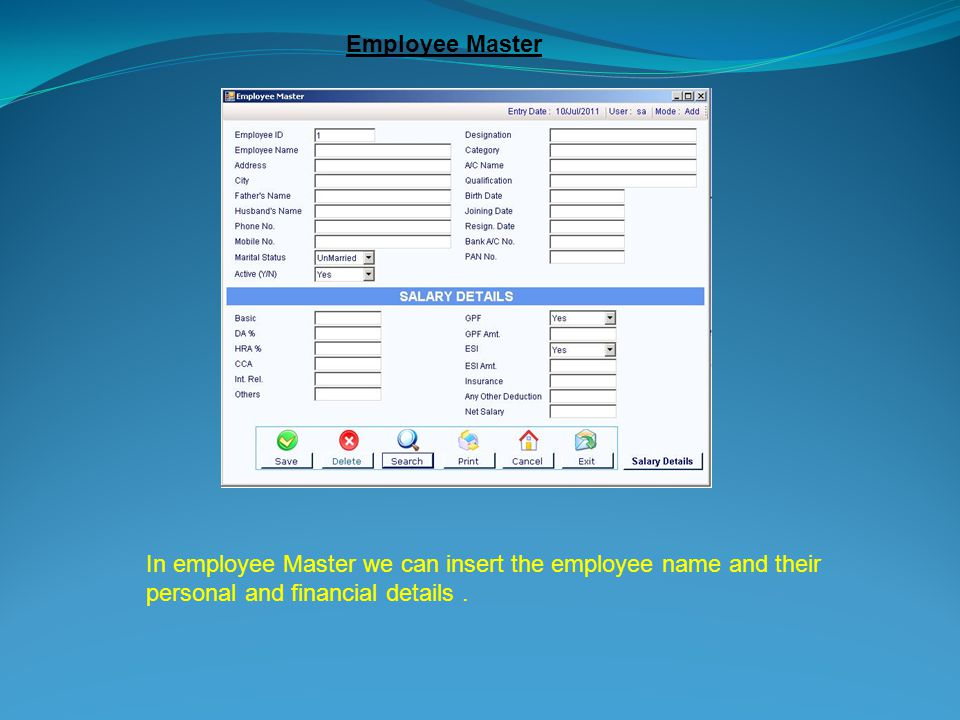 Employee Master In employee Master we can insert the employee name and their personal and financial details.