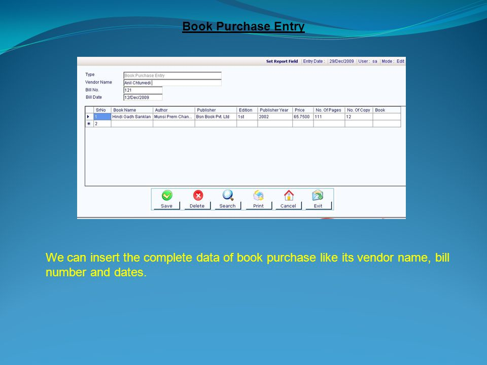 Book Purchase Entry We can insert the complete data of book purchase like its vendor name, bill number and dates.