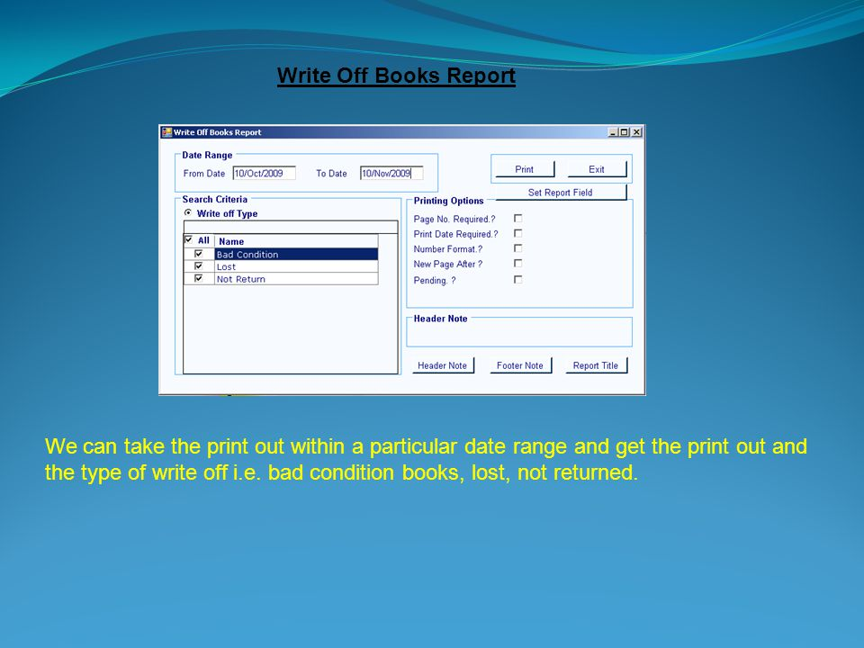Write Off Books Report We can take the print out within a particular date range and get the print out and the type of write off i.e.