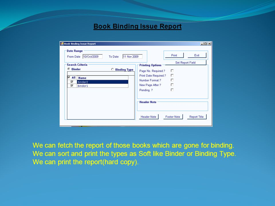 Book Binding Issue Report We can fetch the report of those books which are gone for binding.