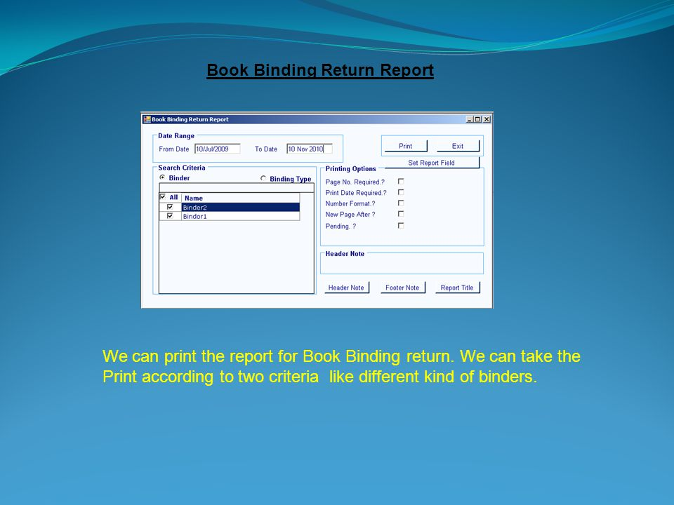 Book Binding Return Report We can print the report for Book Binding return.