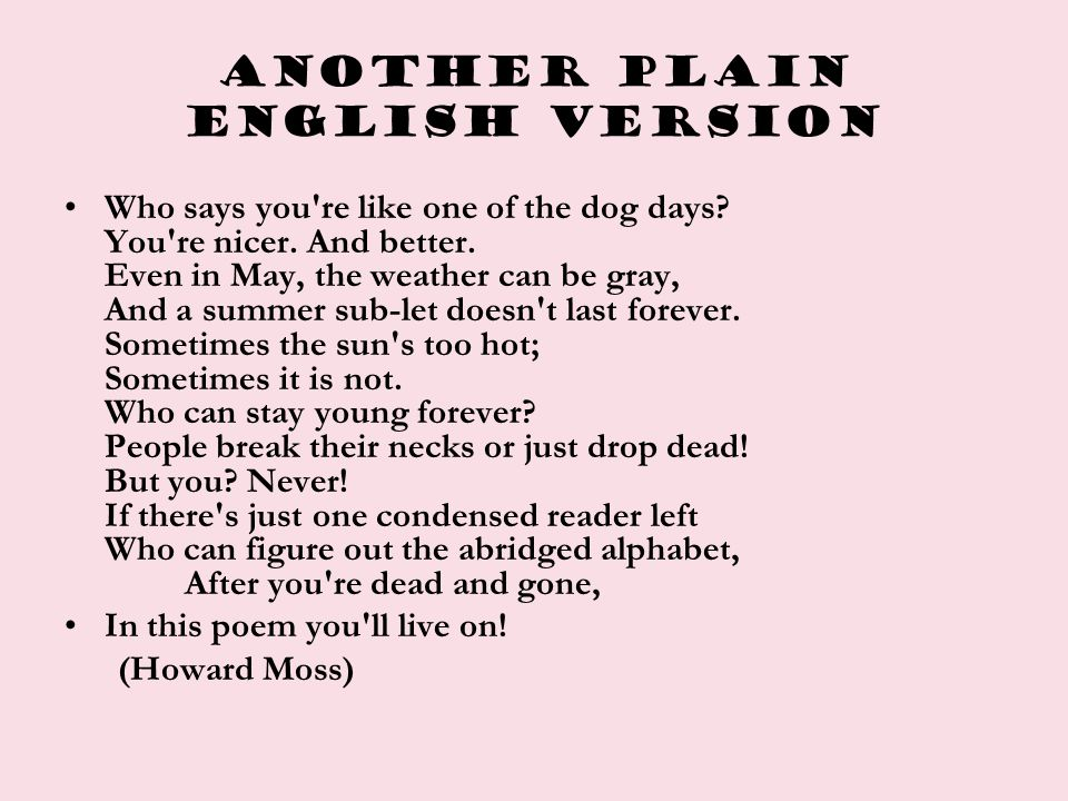 Another plain English version Who says you're like one of the dog days? You're nicer. And better. Even in May, the weather can be gray, And a summer s