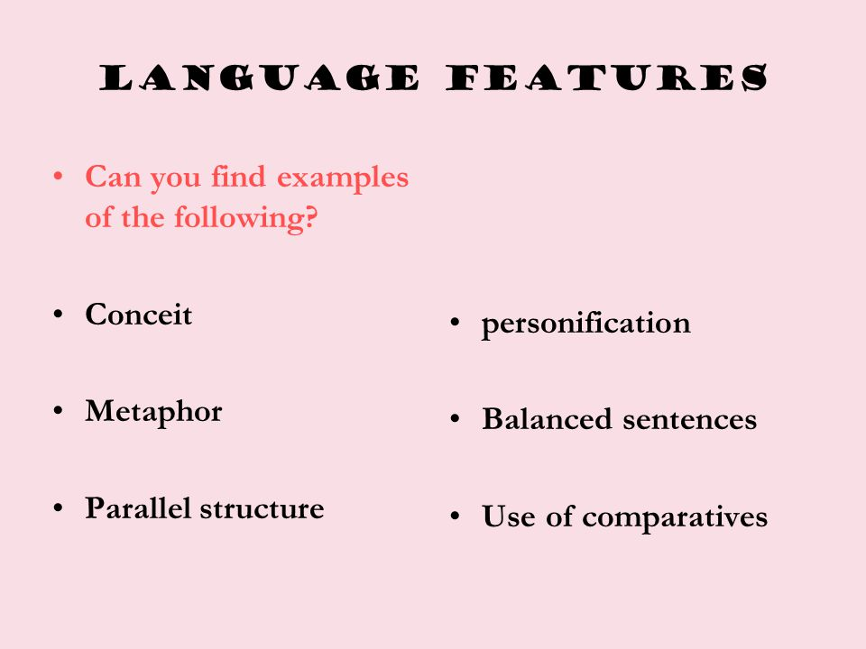 Language features Can you find examples of the following? Conceit Metaphor Parallel structure personification Balanced sentences Use of comparatives