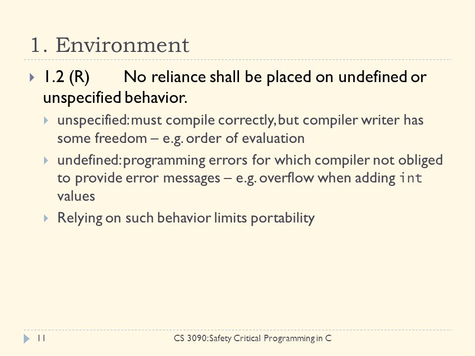 1. Environment CS 3090: Safety Critical Programming in C11  1.2 (R)No reliance shall be placed on undefined or unspecified behavior.  unspecified: m