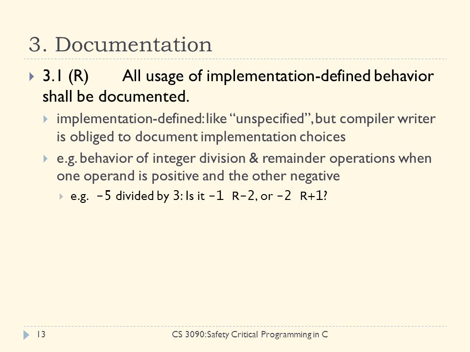3. Documentation CS 3090: Safety Critical Programming in C13  3.1 (R)All usage of implementation-defined behavior shall be documented.  implementati