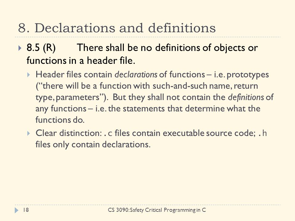 8. Declarations and definitions CS 3090: Safety Critical Programming in C18  8.5 (R)There shall be no definitions of objects or functions in a header