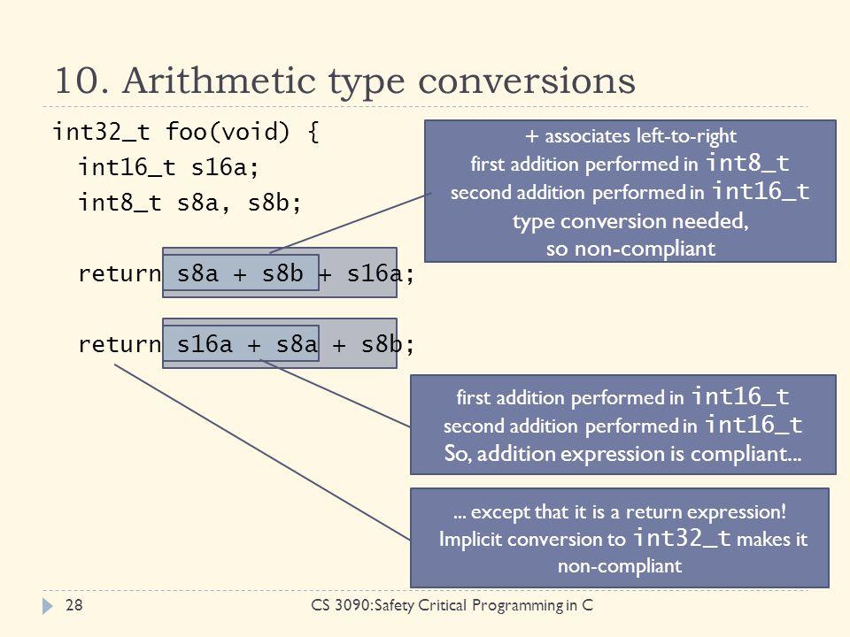 int32_t foo(void) { int16_t s16a; int8_t s8a, s8b; return s8a + s8b + s16a; return s16a + s8a + s8b; 10. Arithmetic type conversions CS 3090: Safety C