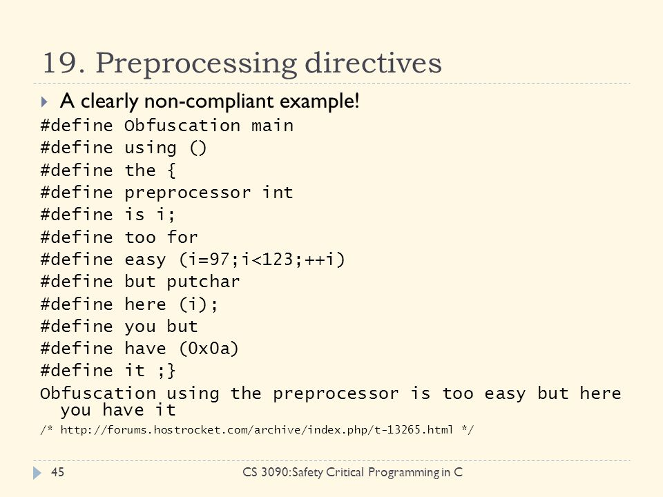 19. Preprocessing directives CS 3090: Safety Critical Programming in C45  A clearly non-compliant example! #define Obfuscation main #define using ()