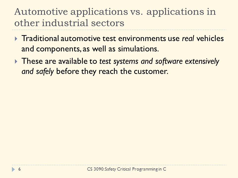 Automotive applications vs. applications in other industrial sectors CS 3090: Safety Critical Programming in C6  Traditional automotive test environm