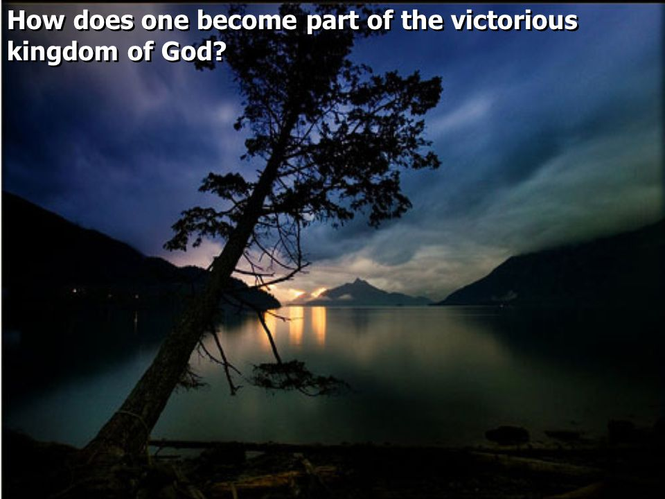 How does one become part of the victorious kingdom of God?