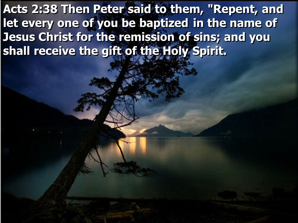 Acts 2:38 Then Peter said to them,