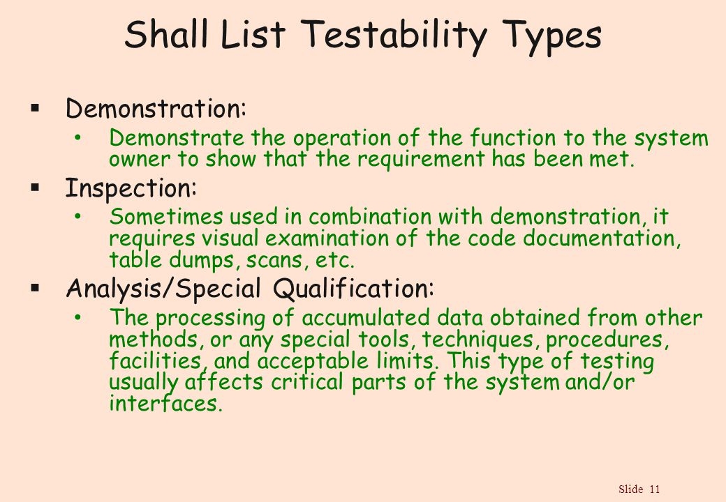 Slide 11 Shall List Testability Types  Demonstration: Demonstrate the operation of the function to the system owner to show that the requirement has