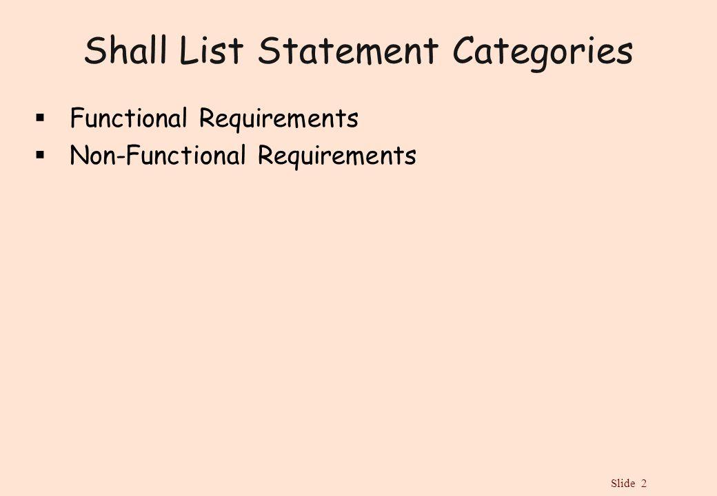 Slide 2 Shall List Statement Categories  Functional Requirements  Non-Functional Requirements
