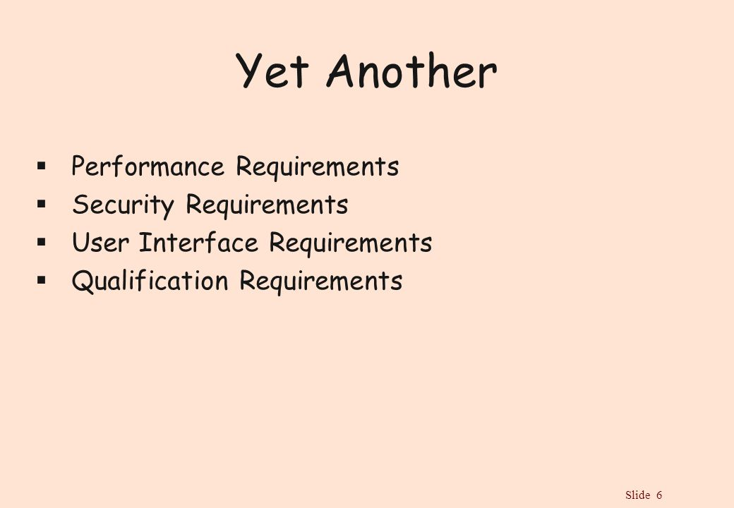 Slide 6 Yet Another  Performance Requirements  Security Requirements  User Interface Requirements  Qualification Requirements