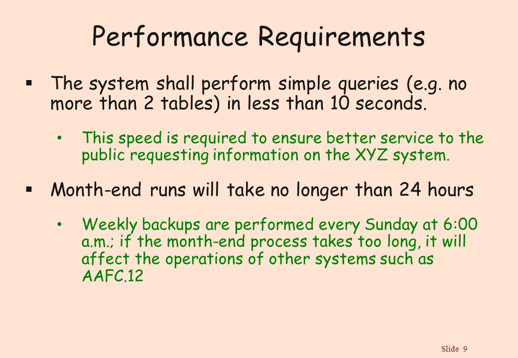 Slide 9 Performance Requirements  The system shall perform simple queries (e.g.