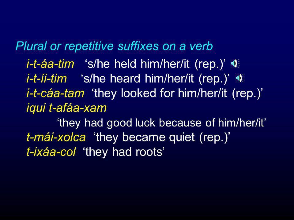 The rule also does not apply to consonants and vowels that are part of a suffix: Plural suffix on nouns coo-taj 'guitarfish (pl.)' xajíi-taj 'burrows' xaláa-taj 'cactus wrens' xapóo-taj 'porpoises'