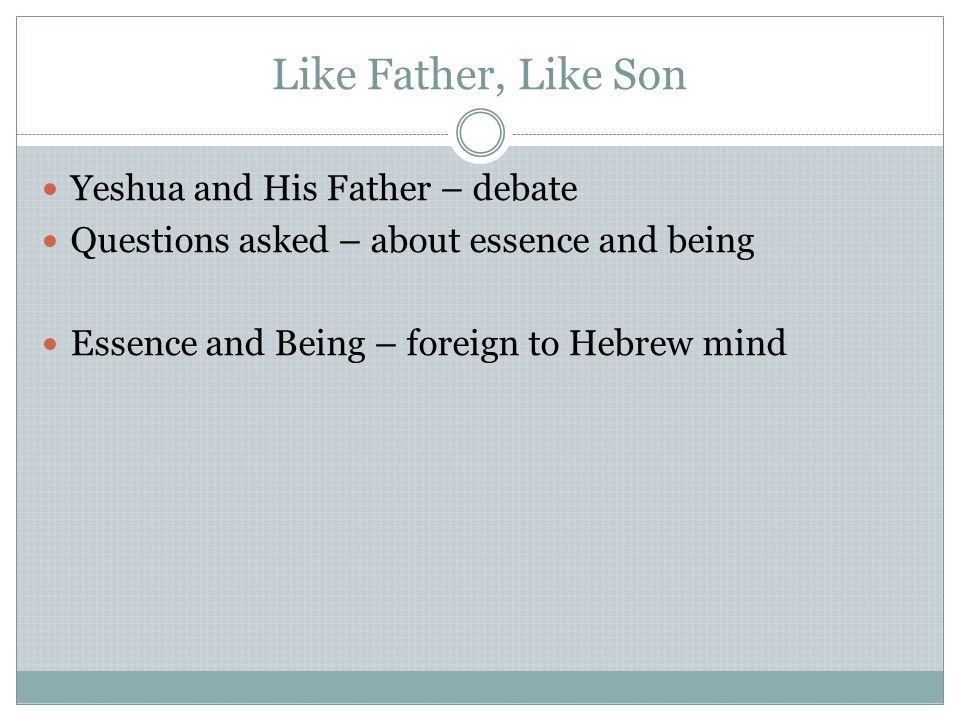 Like Father, Like Son Contrasts  G-d of Israel – Tanach  G-d of Christian church – Church Creeds  Tanach - G-d Defined by works Relationship to creation