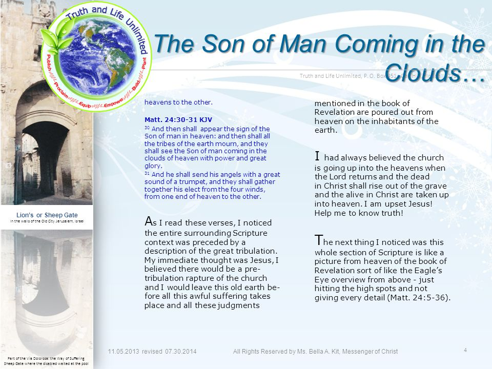 Truth and Life Unlimited, P. O. Box 951, Oak Hill, Florida 32759 The Son of Man Coming in the Clouds… heavens to the other. Matt. 24:30-31 KJV 30 And