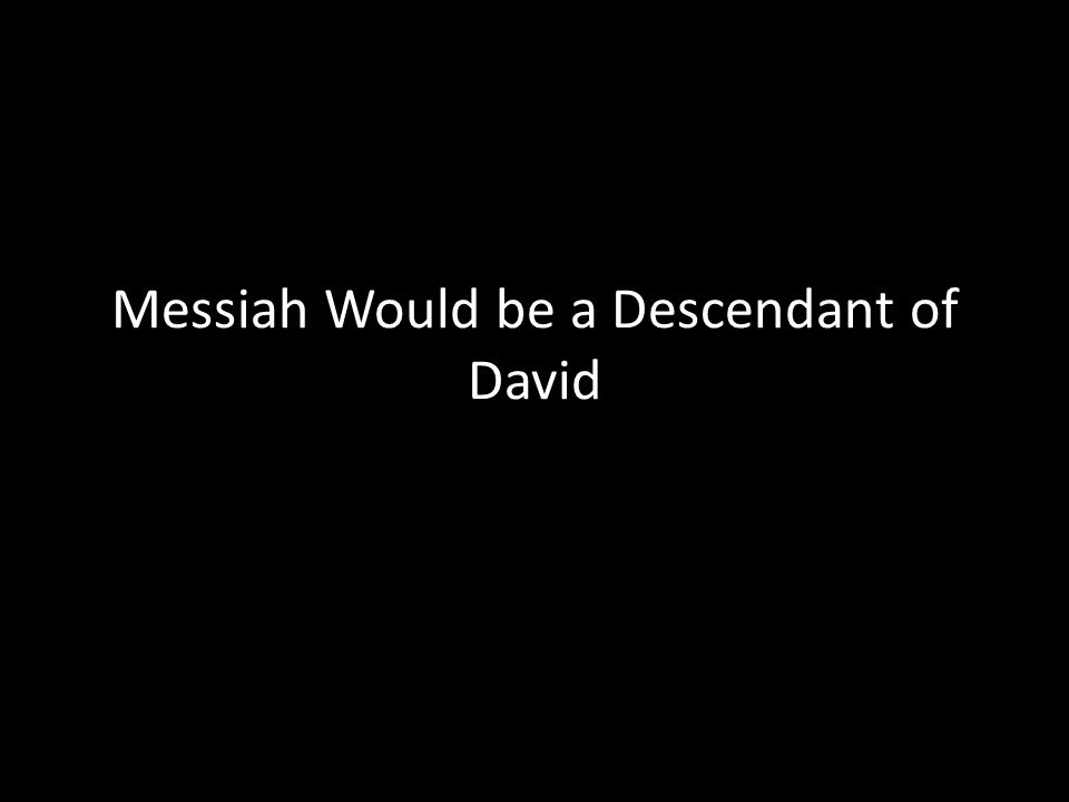 Messiah Would be a Descendant of David