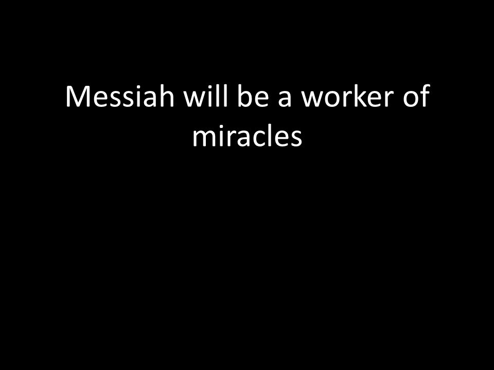 Messiah will be a worker of miracles