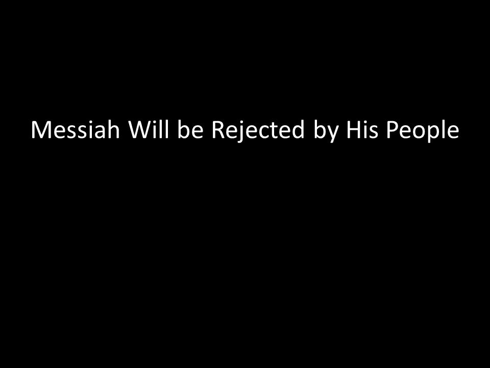 Messiah Will be Rejected by His People