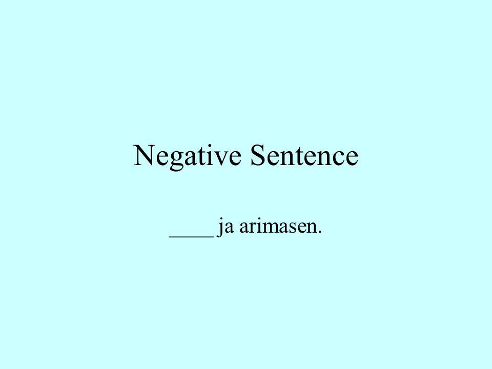 Negative Sentence ____ ja arimasen.