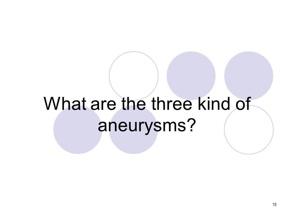 18 What are the three kind of aneurysms