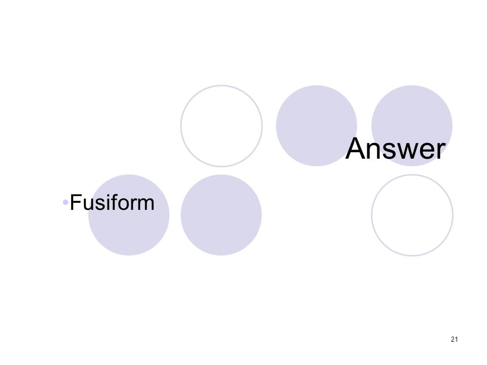 21 Answer Fusiform