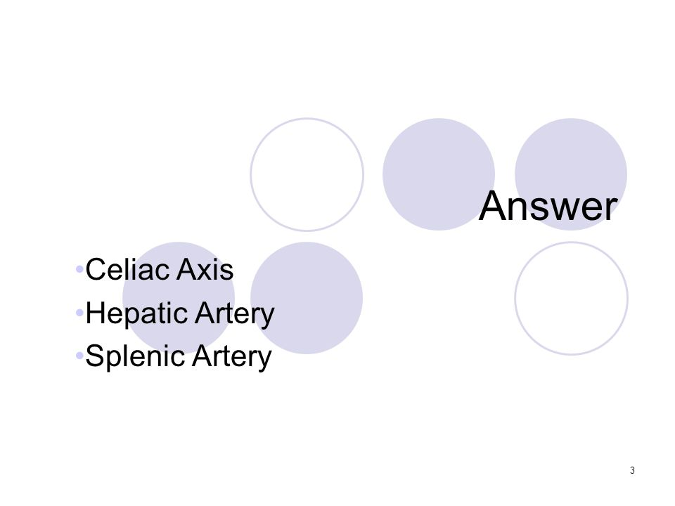 3 Answer Celiac Axis Hepatic Artery Splenic Artery