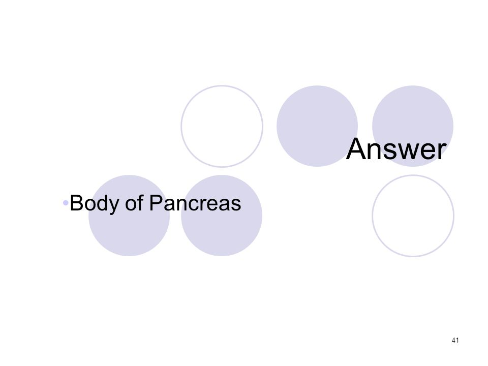 41 Answer Body of Pancreas