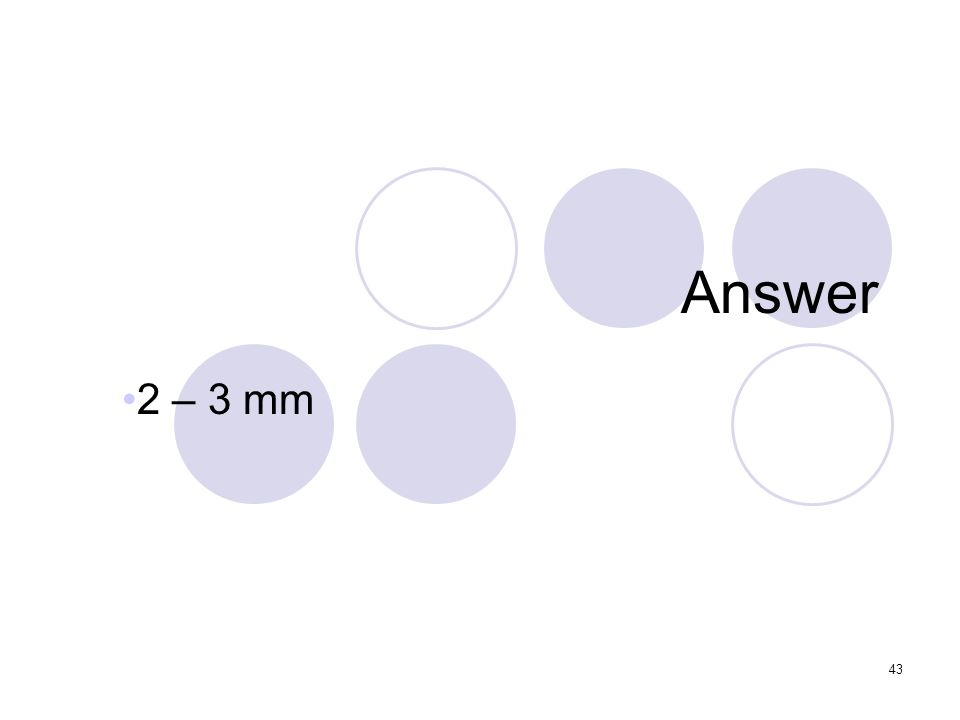 43 Answer 2 – 3 mm